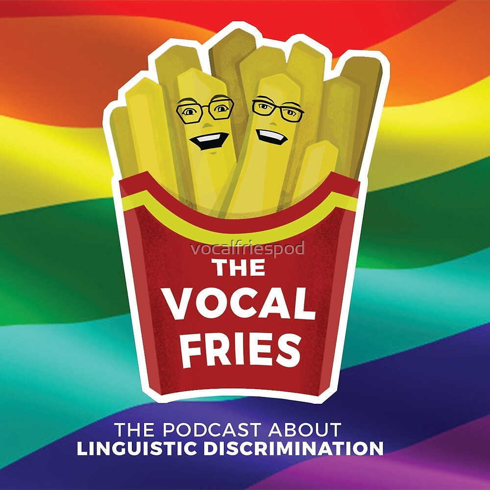 The Vocal Fries w/Pride logo by vocalfriespod
