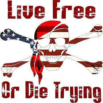 Live Free ... or die trying by notquitepolite