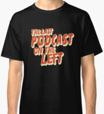 The Last Podcast on the Left Classic T-Shirt