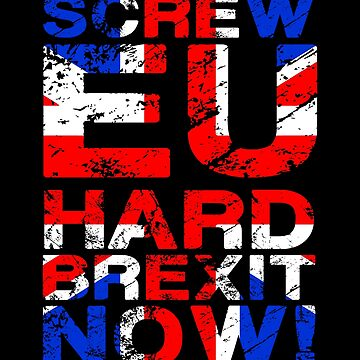 Screw EU Hard BREXIT Now by bigtimmystyle