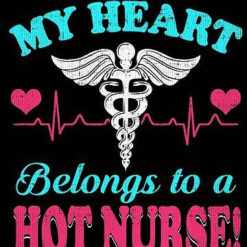 Nurse My Heart Belongs To A Hot Nurse by trushirtdesigns