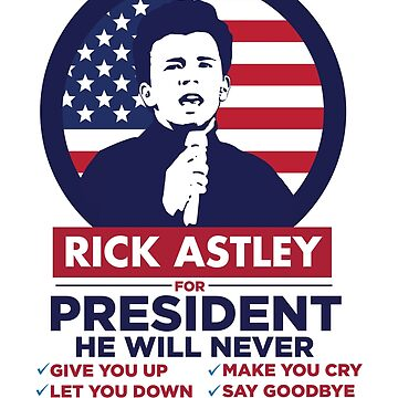 Rick Astley for President! - Rick Roll Shirt by ericbracewell