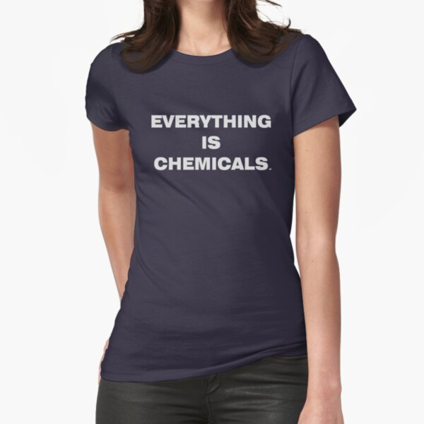 EVERYTHING IS CHEMICALS Fitted T-Shirt