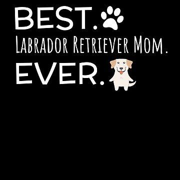 Best Labrador Retriever Mom Ever by DogBoo