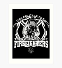 All Men Are Created Equal Then They Become Firefighters Art Print
