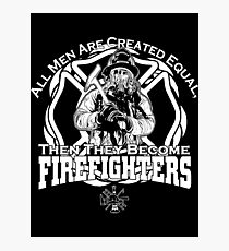 All Men Are Created Equal Then They Become Firefighters Photographic Print