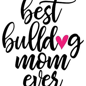 Best Bulldog Mom Ever Shirt Black Typography by Joeby26