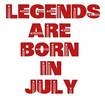 Legends Are Born In July by femolacaster