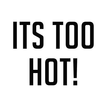 its too hot! summer tshirt by TryStar