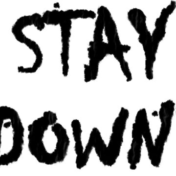 Stay Down! Typography by Crampsy