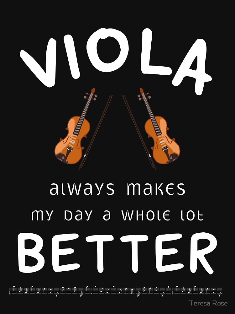 Viola Always Makes My Day A Whole Lot Better  by MusicReadingSav