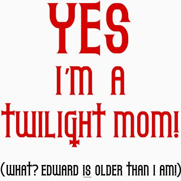 Yes, I'm a Twilight Mom T-Shirt by fifilaroach