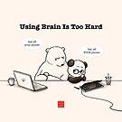 Using Brain Is Too Hard by Panda And Polar Bear
