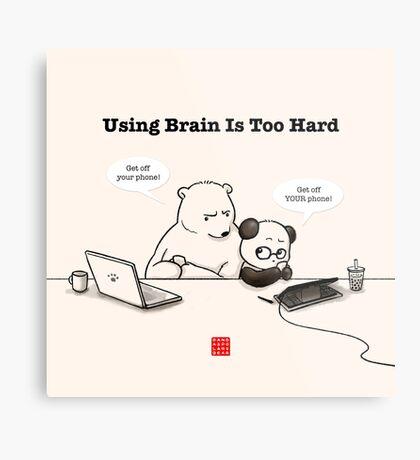 Using Brain Is Too Hard Metal Print