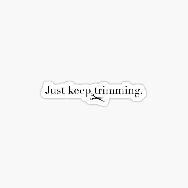 Just Keep Trimming Quote for Hairstylists & Barbers Sticker