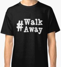 Walk Away Hashtag Tshirt   Political Walk Away Movement Classic T-Shirt