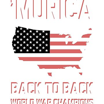 Murica Back to Back World War Champions  by ShamanShore