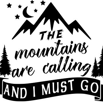 THE MOUNTAINS ARE CALLING AND I MUST GO - CAMPING DESIGN by NotYourDesign