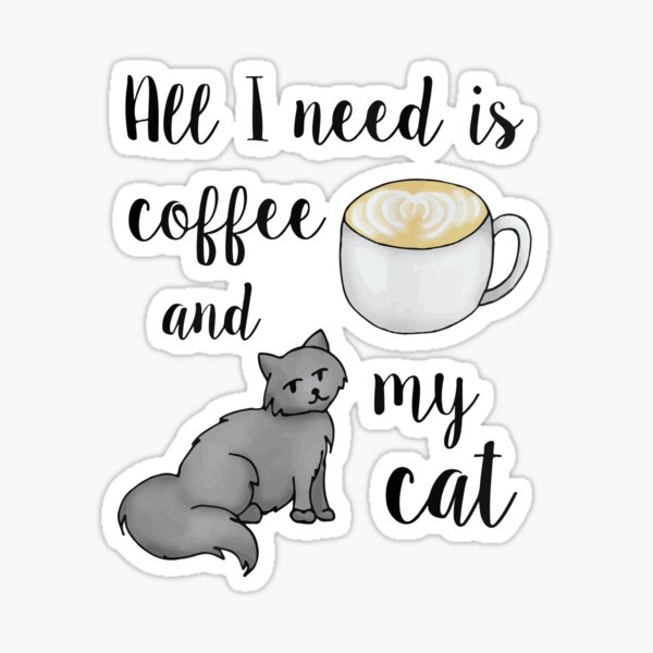 All I Need is Coffee and my Cat Sticker