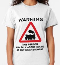 Train Design Warning This Person May Talk About Trains At Any Given Moment Classic T-Shirt