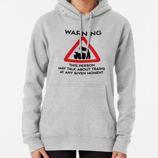 Train Design Warning This Person May Talk About Trains At Any Given Moment Pullover Hoodie