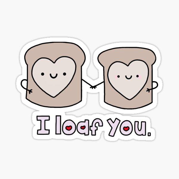 I Loaf You Sticker