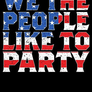 We the People Like to Party Cool 4th of July Gift by 91design