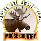 Adventure Awaits You - Moose Country by DanKeller