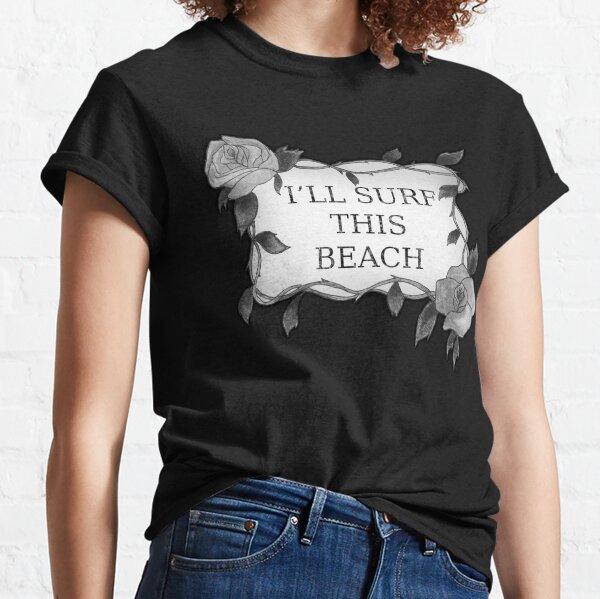 I'LL SURF THIS BEACH BLACK AND WHITE Classic T-Shirt