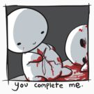 You Complete Me, Sadly. by Philip Elliott