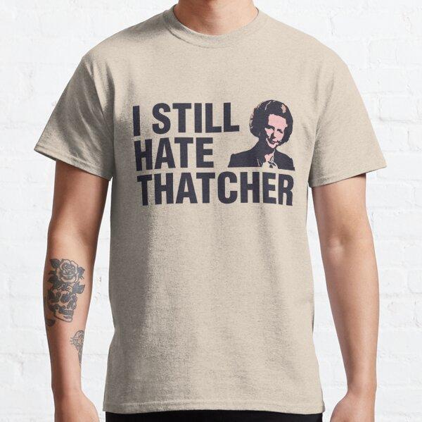 I still Hate Thatcher Classic T-Shirt