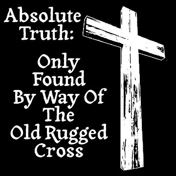 Absolute Truth & The Old Rugged Cross by torg