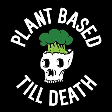 Plant based till death by nicgfx