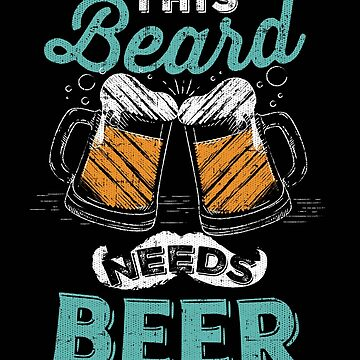 This Beard Needs Beer by trushirtdesigns