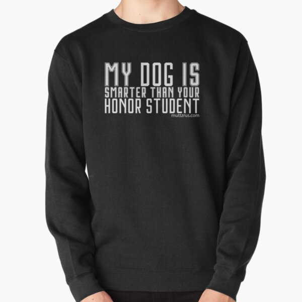 My Dog is Smarter Than your Honor Student (White Text) Pullover Sweatshirt