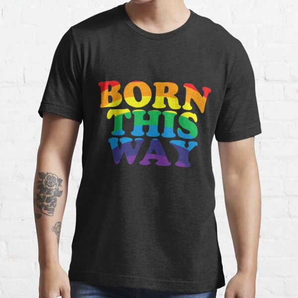 Born This Way Essential T-Shirt