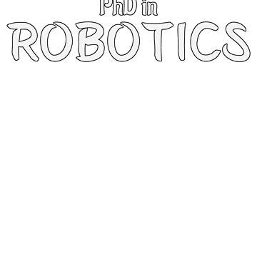 PhD in Robotics Graduation Hobby Birthday Celebration Gift by geekydesigner