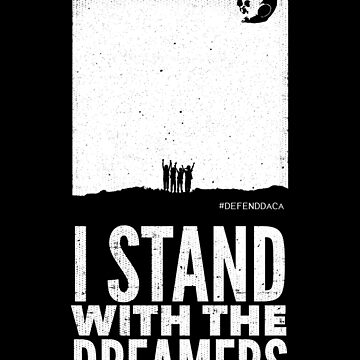 I stand with the dreamers by Scoopivich