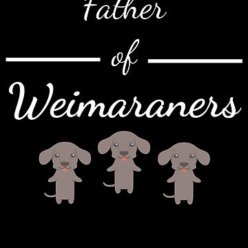 Father of Weimaraners by DogBoo