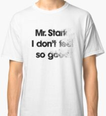 I don't feel so good Classic T-Shirt