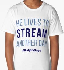 He Lives to Stream Another Day - Ralph Says Things Long T-Shirt