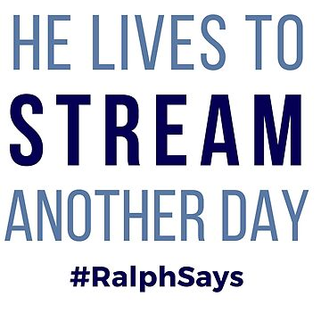 He Lives to Stream Another Day - Ralph Says Things by ralphsaysthings