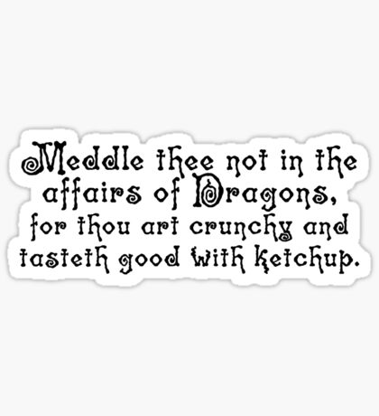 Meddle thee not in the affairs of dragons, for thou art crunchy and tasteth good with ketchup. Sticker
