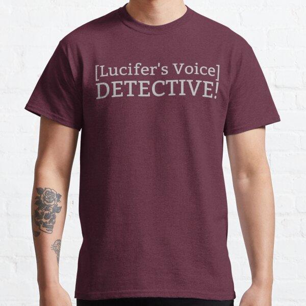 [Lucifer's Voice] DETECTIVE! Classic T-Shirt