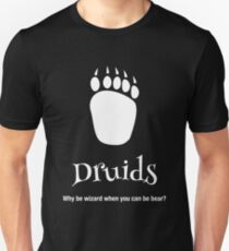 Why be wizard when you can be a bear druid Unisex T-Shirt