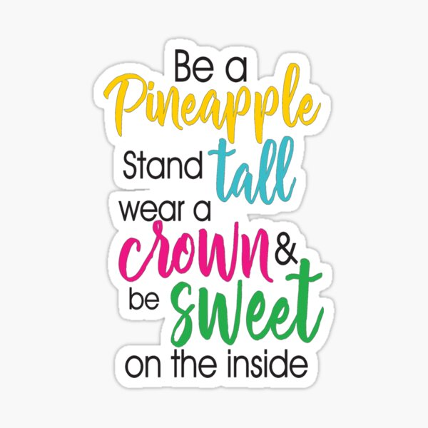 Be A Pineapple Stand Tall Wear A Crown and Be Sweet On The Inside Sticker