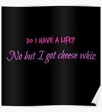 Habe ich ein Leben? Nein, aber ich habe Cheese Whizz Poster