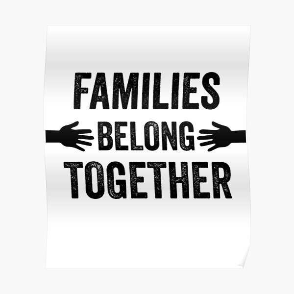 Families Belong Together-End Family Separation-The U.S. Immigration Debate Poster