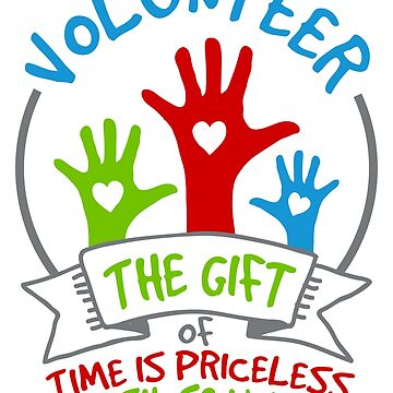 Volunteer - The Gift of Time is Priceless by jslbdesigns