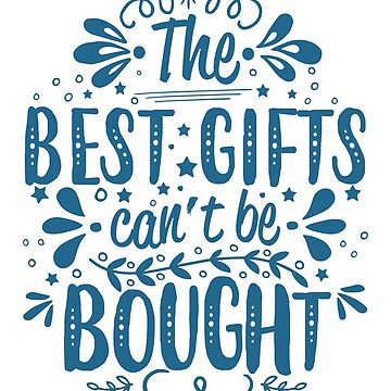 The Best Gifts Can't Be Bought by jslbdesigns